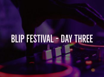 Blip Festival – Day Three