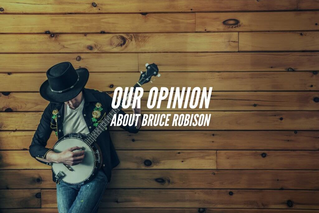 Our opinion about Bruce Robison